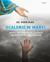 Ocalenie w Maryi. Pakiet ratunkowy w czasach dramatu Kościoła i świata