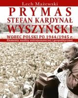 Prymas Stefan Kardynał Wyszyński wobec Polski po 1944/1945 r. Elementy analizy ustrojoznawczej i geopolitycznej