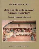 Jak godnie celebrować Mszę świętą Zasady i nieprawidłowości