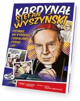 Kardynał Stefan Wyszyński – prymas, na którego czekaliśmy tysiąc lat