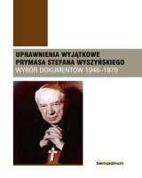 Uprawnienia wyjątkowe Prymasa Stefana Wyszyńskiego. Wybór dokumentów 1948-1979