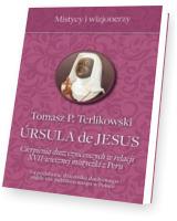 Ursula de Jesus. Cierpienia dusz czyśćcowych w relacji XVII-wiecznej mistyczki z Peru