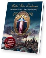 Matka Boża Łaskawa Historia Cuda Łaski Świadectwa. Edycja w 100-lecie Cudu nad Wisłą
