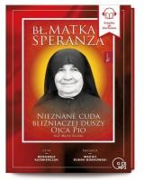Bł. Matka Speranza. Nieznane cuda bliźniaczej duszy ojca Pio (audiobook)