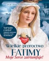 Wielkie proroctwo Fatimy Moje Serce Zatriumfuje