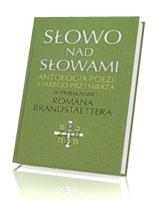 Słowo nad słowami. Antologia poezji Starego Przymierza w przekładzie Romana Brandstaettera