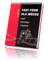 Fast food dla mózgu, czyli telewizja i okolice. Seria: Media i edukacja