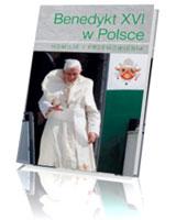Benedykt XVI w Polsce. Homilie i przemówienia. Pierwsza pielgrzymka Benedykta XVI do Polski