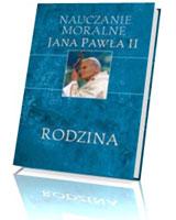 Nauczanie moralne Jana Pawła II. Rodzina