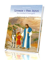 Szymek i Pan Jezus. Na ścieżkach Ewangelii