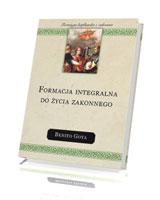 Formacja integralna do życia zakonnego. Seria: Formacja kapłańska i zakonna