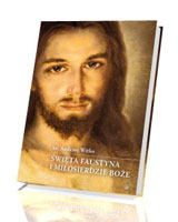 Święta Faustyna i Miłosierdzie Boże