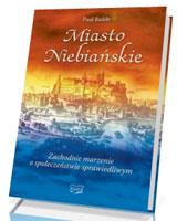 Miasto Niebiańskie. Zachodnie marzenie o społeczeństwie sprawiedliwym