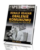 Ronald Regan i obalenie komunizmu. Zbliżenie na Polskę
