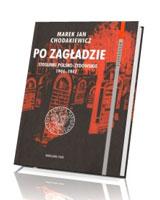 Po Zagładzie. Stosunki polsko-żydowskie 1944-1947. Seria: Monografie