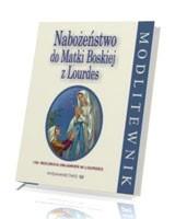 Nabożeństwo do Matki Bożej z Lourdes. Modlitewnik
