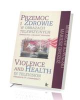 Przemoc i zdrowie w obrazach telewizyjnych / Violence and Health in television