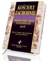 Kościoły Zachodnie. Chrześcijańskie tablice encyklopedyczne. Tom 3