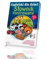 Angielski dla Dzieci. Słownik ilustrowany dla dzieci w wieku 4-6 lat (+ CD)