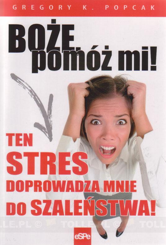Boże, pomóż mi! Ten stres doprowadza mnie do szaleństwa - Klub Książki Tolle.pl