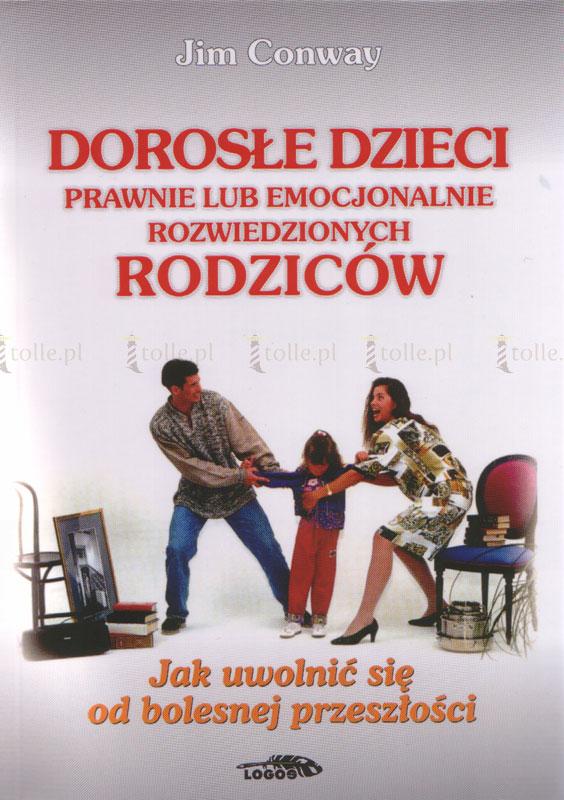 Dorosłe dzieci prawnie lub emocjonalnie rozwiedzionych rodziców - Klub Książki Tolle.pl