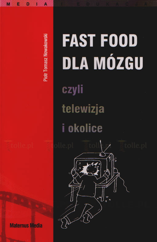 Fast food dla mózgu, czyli telewizja i okolice. Seria: Media i edukacja - Klub Książki Tolle.pl