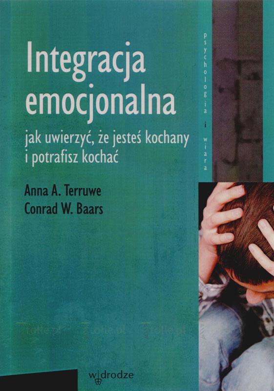 Integracja emocjonalna. Jak uwierzyć, że jesteś kochany i potrafisz kochać. Seria: Psychologia i wiara - Klub Książki Tolle.pl