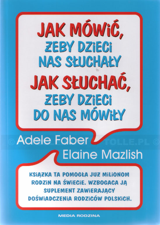 Jak mówić, żeby dzieci nas słuchały. Jak słuchać, żeby dzieci do nas mówiły - Klub Książki Tolle.pl