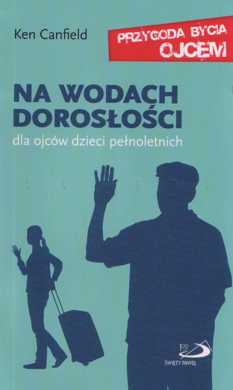 Na wodach dorosłości. Dla ojców dzieci pełnoletnich. Seria: Przygoda bycia ojcem - Klub Książki Tolle.pl