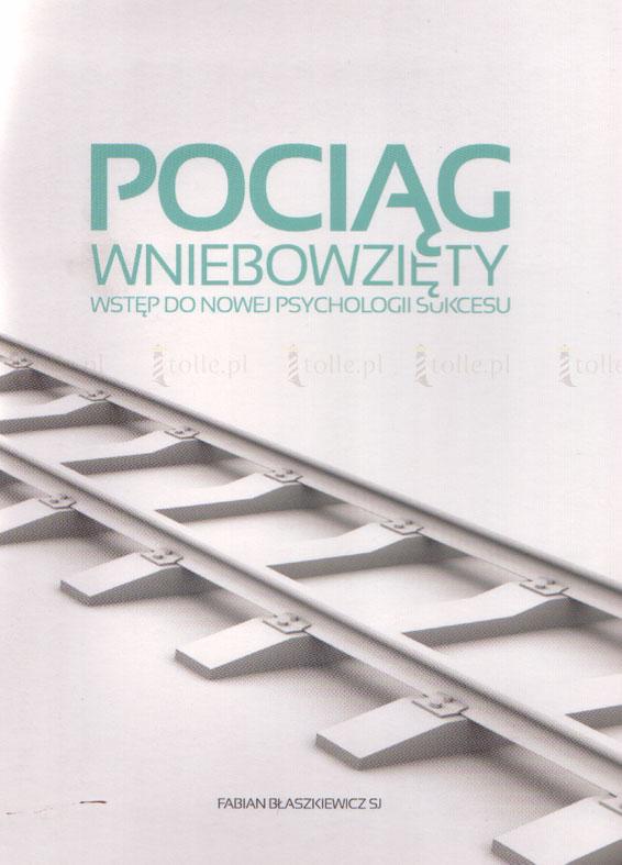 Pociąg wniebowzięty. Wstęp do nowej psychologii sukcesu (książka + CD) - Klub Książki Tolle.pl
