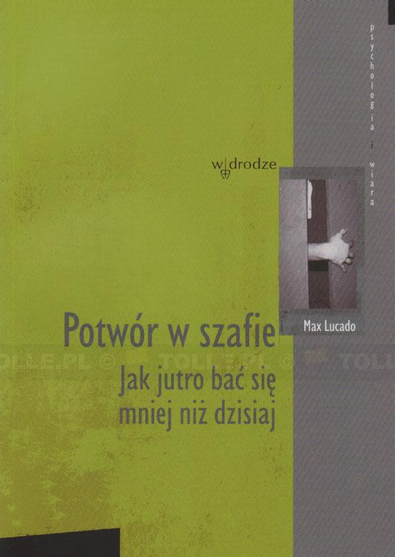 Potwór w szafie. Jak jutro bać się mniej niż dzisiaj. Seria: Psychologia i wiara - Klub Książki Tolle.pl