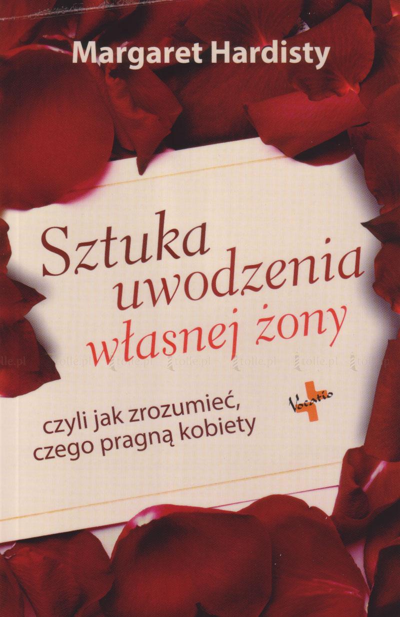 Sztuka uwodzenia własnej żony czyli jak zrozumieć czego pragną kobiety - Klub Książki Tolle.pl