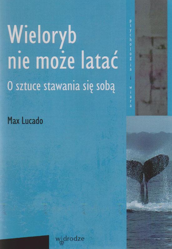 Wieloryb nie może latać. O sztuce stawania się sobą. Seria: Psychologia i wiara - Klub Książki Tolle.pl