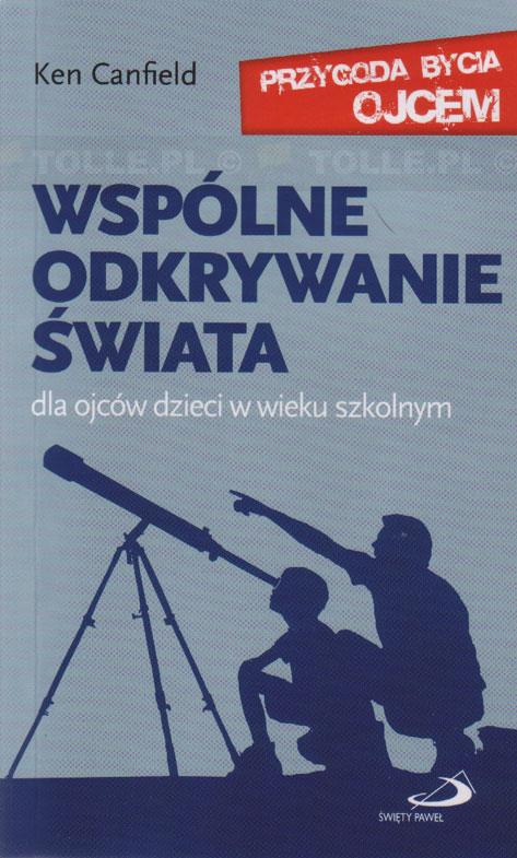 Wspólne odkrywanie świata. Dla ojców dzieci w wieku szkolnym. Przygoda bycia ojcem - Klub Książki Tolle.pl